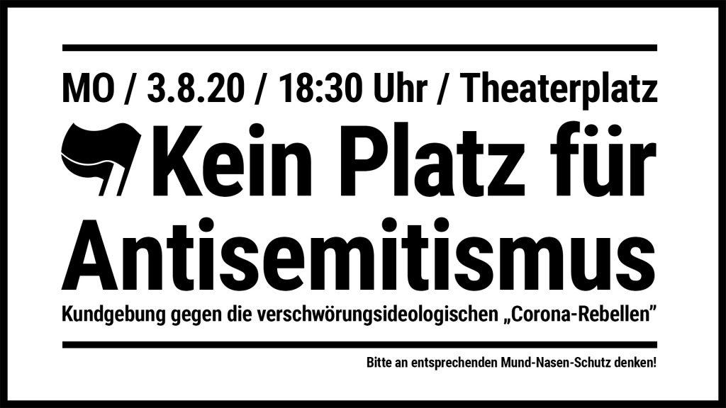 """Kein Platz für Antisemitismus - Kundgebung gegen die """"Corona-Rebellen"""" am 3.8.20 um 18:30 Uhr auf dem Theaterplatz"""